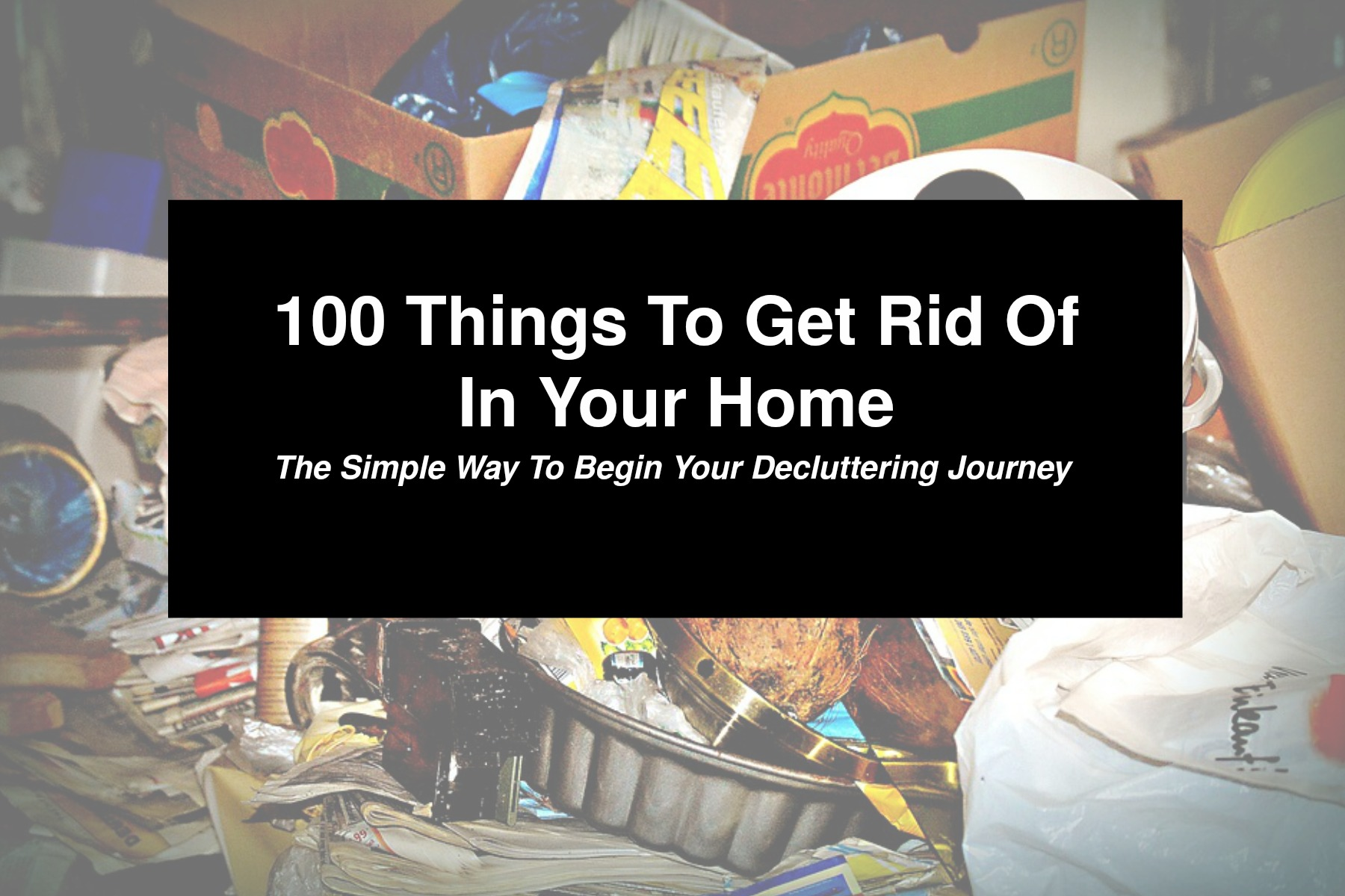 100 Things To Get Rid Of In Your Home Marilyn K Foster